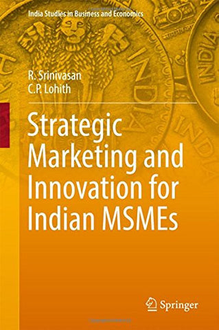 Strategic Marketing and Innovation for Indian MSMEs (India Studies in Business and Economics)