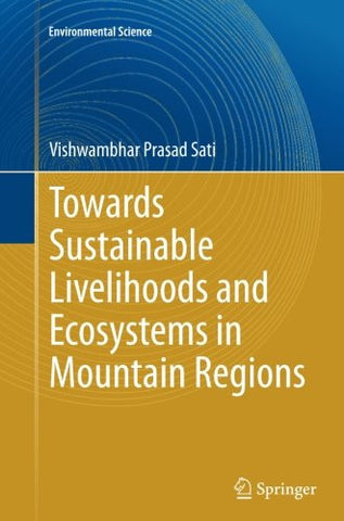 Towards Sustainable Livelihoods and Ecosystems in Mountain Regions (Environmental Science and Engineering)
