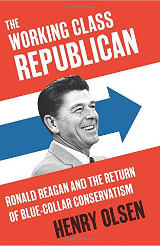 The Working Class Republican: Ronald Reagan and the Return of Blue-Collar Conservatism