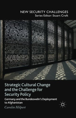 Strategic Cultural Change and the Challenge for Security Policy: Germany and the Bundeswehr's Deployment to Afghanistan (New Security Challenges)