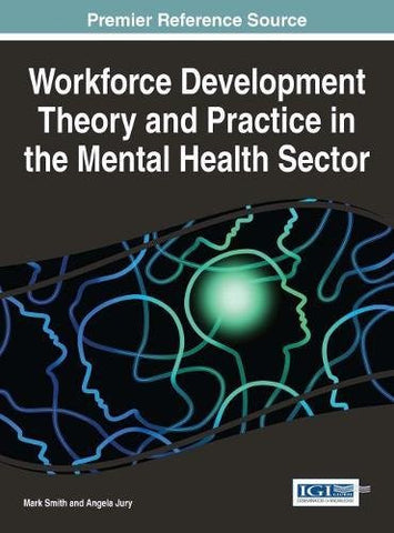 Workforce Development Theory and Practice in the Mental Health Sector (Advances in Psychology, Mental Health, and Behavioral Studies)