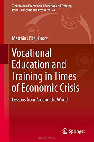 Vocational Education and Training in Times of Economic Crisis: Lessons from Around the World (Technical and Vocational Education and Training: Issues, Concerns and Prospects)