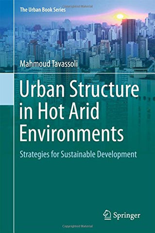 Urban Structure in Hot Arid Environments: Strategies for Sustainable Development (The Urban Book Series)