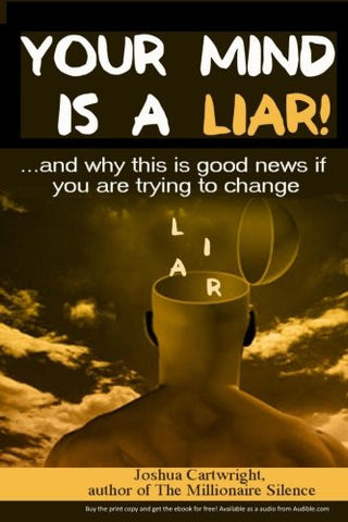 Your Mind is a Liar: : And why this is good news if you are trying to change