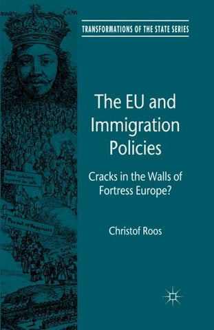 The EU and Immigration Policies: Cracks in the Walls of Fortress Europe? (Transformations of the State)