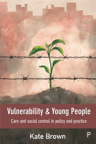 Vulnerability and Young People: Care and Social Control in Policy and Practice