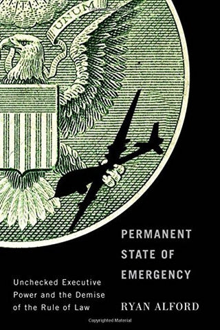 Permanent State of Emergency: Unchecked Executive Power and the Demise of the Rule of Law