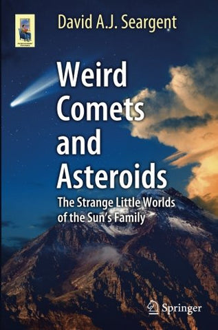 Weird Comets and Asteroids: The Strange Little Worlds of the Sun's Family (Astronomers' Universe)