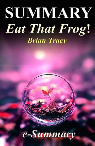 Summary - Eat That Frog!: By Brian Tracy - 21 Great Ways to Stop Procrastinating and Get More Done in Less Time! (Eat That Frog - 21 Great Ways to ... - Paperback, Audible, Audiobook, Summary)