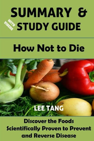 Summary & Study Guide - How Not to Die: Discover the Foods Scientifically Proven to Prevent and Reverse Disease (Volume 10)