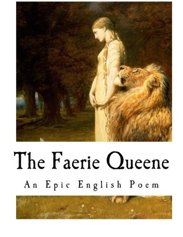 The Faerie Queene: An English Epic Poem (Epic Poems - The Faerie Queene)