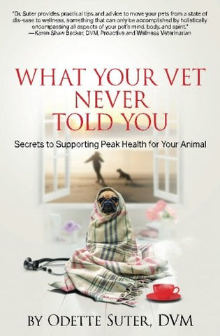 What Your Vet Never Told You: Secrets to Supporting Peak Health for Your Animal