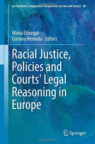 Racial Justice, Policies and Courts' Legal Reasoning in Europe (Ius Gentium: Comparative Perspectives on Law and Justice)