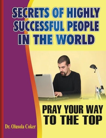 Secrets of highly successful people in the world: Pray Your Way To The Top