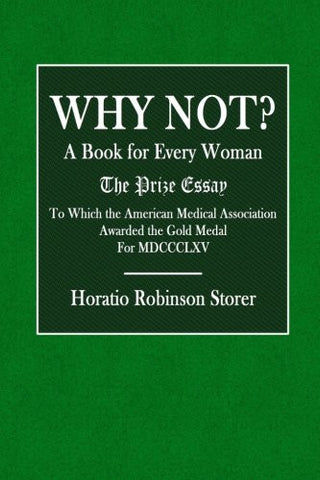 Why Not? A Book for Every Woman.: The Prize Essay. To Which the American Medical Association Awarded the Goild Medal for MDCCCLXV.