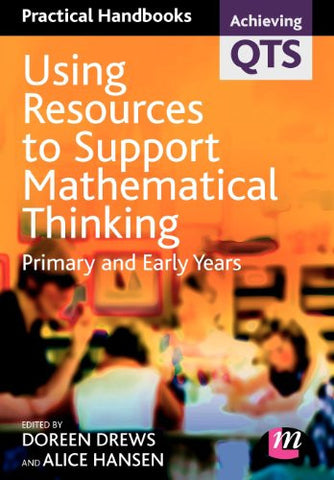 Using Resources to Support Mathematical Thinking: Primary and Early Years (Achieving QTS Practical Handbooks Series)