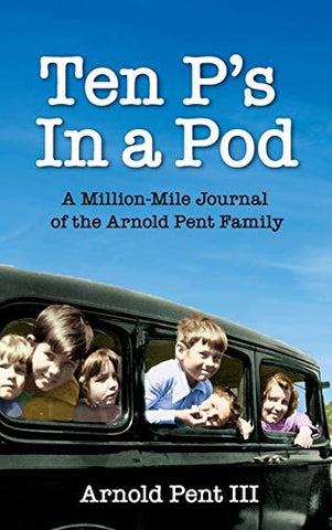 Ten P's in a Pod: A Million-Mile Journal of the Arnold Pent Family (Hardcover)