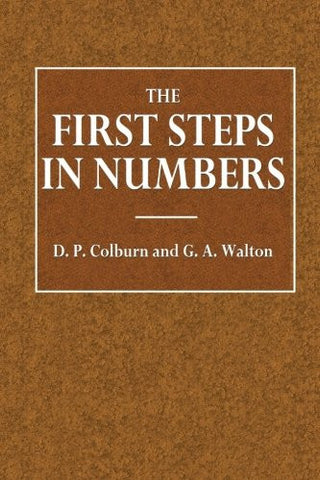 The First Steps in Numbers: Designed to Lead the Pupil to a Thorough Practical Aquaintance with the Elementary Operation of Numbers and the Application of the Decimal System