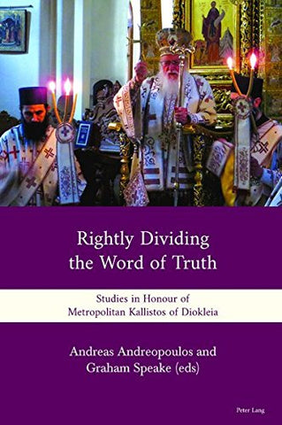 Rightly Dividing the Word of Truth: Studies in Honour of Metropolitan Kallistos of Diokleia (Hardcover - November 10, 2016)