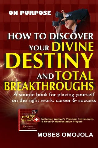 On Purpose: How To Discover Your Divine Destiny And Total Breakthroughs