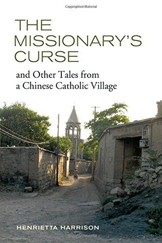 The Missionary's Curse and Other Tales from a Chinese Catholic Village (Asia: Local Studies / Global Themes)