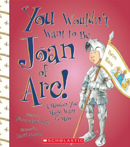 You Wouldn't Want to Be Joan of Arc!: A Mission You Might Want to Miss (You Wouldn't Want To... (Paperback))