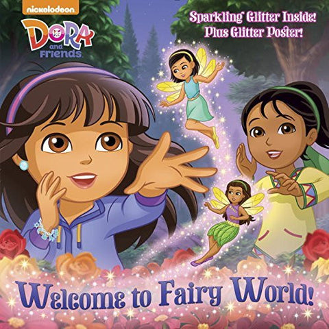 Welcome to Fairy World! (Dora and Friends) (Glitter Picturebook)
