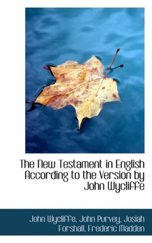 The New Testament in English According to the Version by John Wycliffe