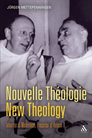 Nouvelle Th?â??ologie - New Theology: Inheritor of Modernism, Precursor of Vatican II