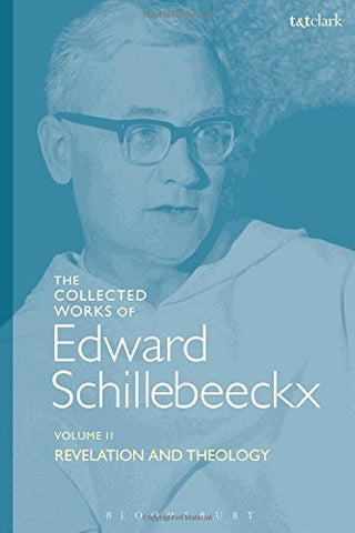 The Collected Works of Edward Schillebeeckx Volume 2: Revelation and Theology (Edward Schillebeeckx Collected Works)