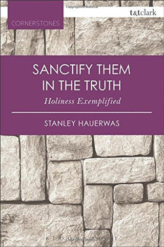 Sanctify them in the Truth: Holiness Exemplified (T&T Clark Cornerstones)