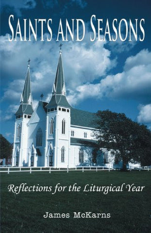 Saints and Seasons: Reflections for the Liturgical Year