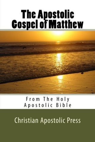 The Apostolic Gospel of Matthew: From The Holy Apostolic Bible (Volume 1)