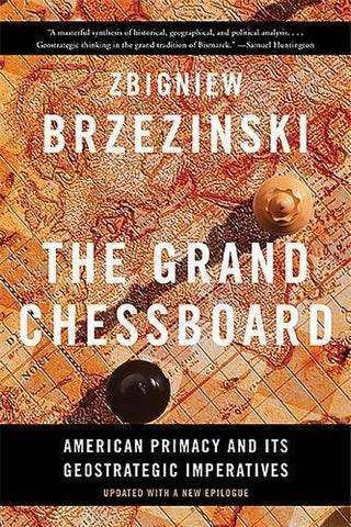 The Grand Chessboard: American Primacy and Its Geostrategic Imperatives