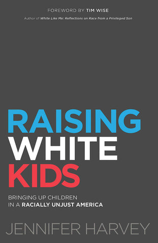 Raising White Kids: Bringing Up Children in a Racially Unjust America (Hardcover)