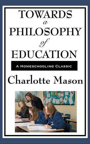 Towards a Philosophy of Education: Volume VI of Charlotte Mason's Original Homeschooling Series (Hardcover)