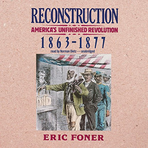 Reconstruction: America's Unfinished Revolution, 1863 - 1877