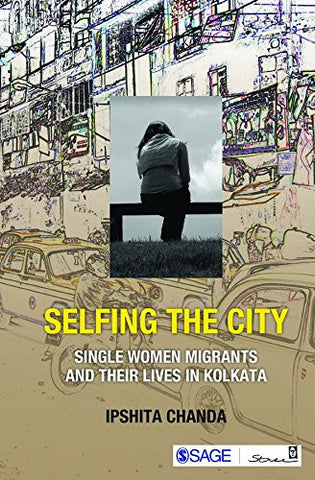 Selfing the City: Single Women Migrants and Their Lives in Kolkata