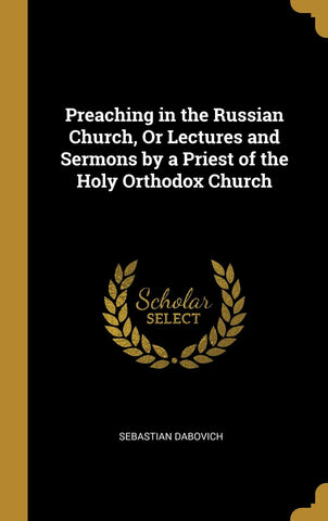 Preaching in the Russian Church, Or Lectures and Sermons by a Priest of the Holy Orthodox Church (Hardcover)