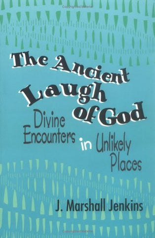 The Ancient Laugh of God: Divine Encounters in Unlikely Places