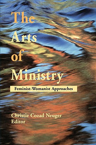 The Arts of Ministry: Feminist-Womanist Approaches
