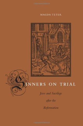 Sinners on Trial: Jews and Sacrilege after the Reformation