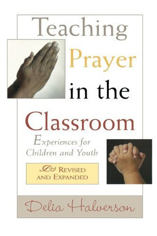 Teaching Prayer in the Classroom: Experiences for Children and Youth (Revised Edition)