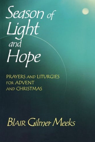 Season of Light and Hope: Prayers and Liturgies for Advent and Christmas