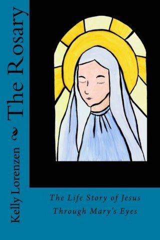 The Rosary: The Life Story of Jesus Through Mary's Eyes