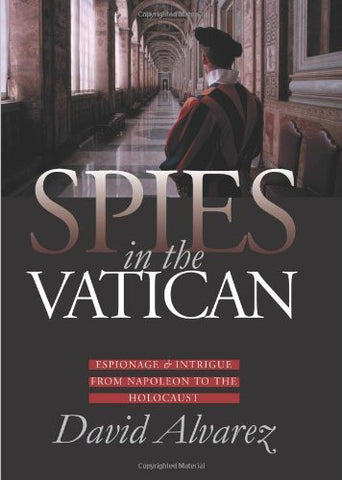 Spies in the Vatican: Espionage and Intrigue from Napoleon to the Holocaust (Modern War Studies (Hardcover))