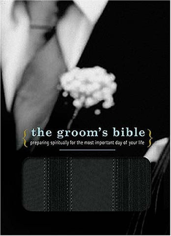The Groom's Bible: Preparing Spiritually for the Most Important Day of Your Life