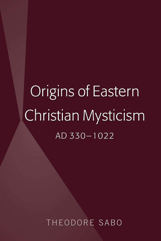 Origins of Eastern Christian Mysticism: AD 330-1022 (Hardcover - August 30, 2019)
