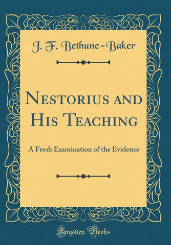 Nestorius and His Teaching: A Fresh Examination of the Evidence (Classic Reprint) - Hardcover
