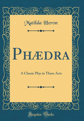 Phædra: A Classic Play in Three Acts (Classic Reprint) - Hardcover